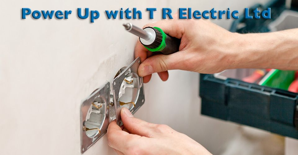 Power Up with T R Electric Ltd | electrical work